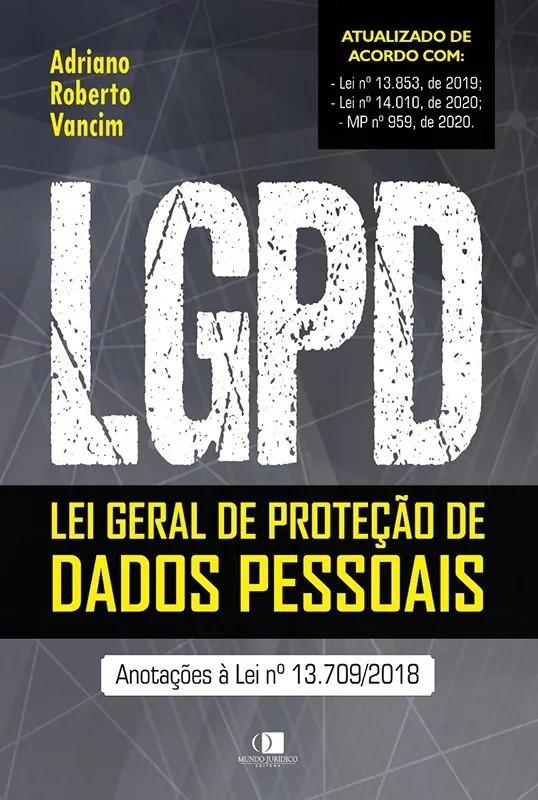 LGPD - Lei geral de proteção de dados pessoais - Anotações à Lei nº 13.709/2018 - 1ª Edição - 2021 - MUNDO JURÍDICO