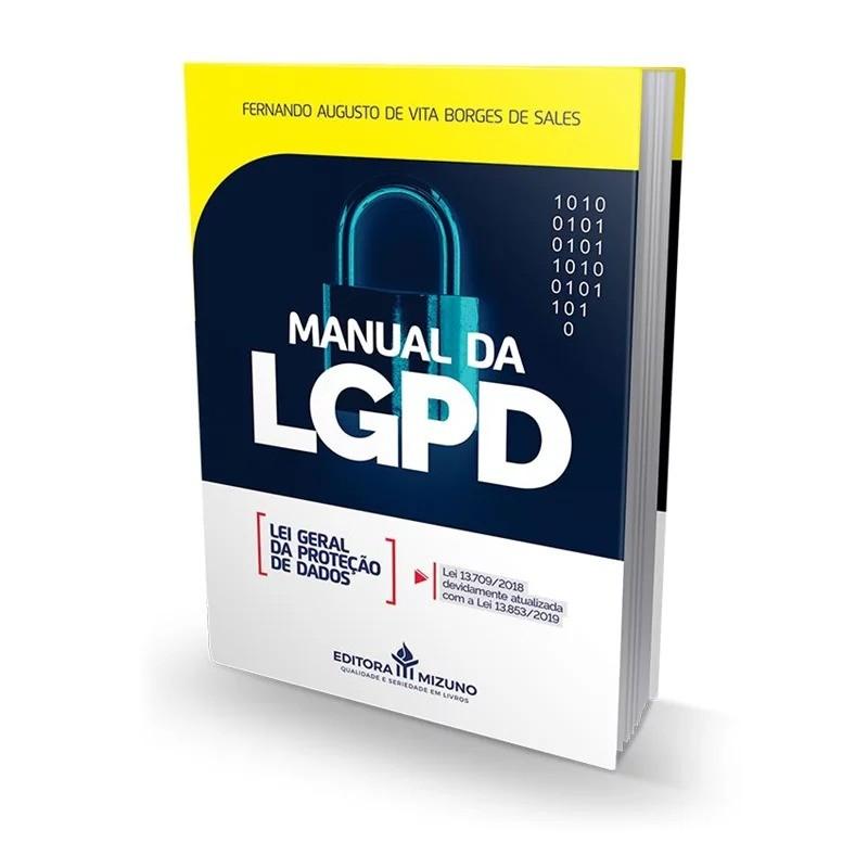 MANUAL DA LGPD - LEI GERAL DA PROTEÇÃO DE DADOS - LEI 13.709/2018 DEVIDAMENTE ATUALIZADA - 1ª EDIÇÃO - 2021 - JH MIZUNO