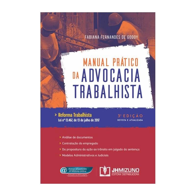 MANUAL PRÁTICO DA ADVOCACIA TRABALHISTA - REFORMA TRABALHISTA - LEI Nº 13.467, DE 13 DE JULHO DE 2017
