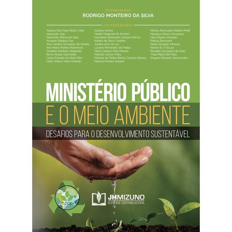 MINISTÉRIO PÚBLICO E O MEIO AMBIENTE - DESAFIOS PARA O DESENVOLVIMENTO SUSTENTÁVEL