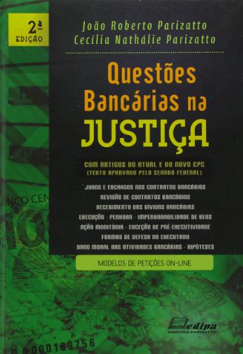 QUESTÕES BANCÁRIAS NA JUSTIÇA 2 EDIÇÃO 2015 - EDIPA PARIZATTO