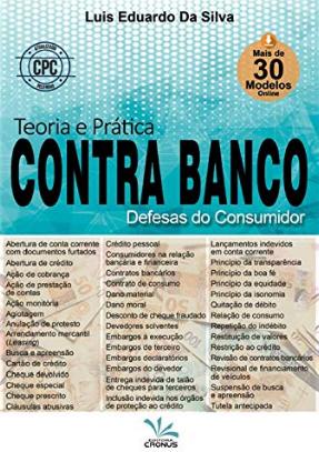 TEORIA E PRATICA CONTRA BANCO - DEFESAS DO CONSUMIDOR - 1 EDIÇÃO 2020 - EDUARDO - CRONUS