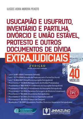 USUCAPIÃO E USUFRUTO, INVENTÁRIO E PARTILHA, DIVÓRCIO E UNIÃO ESTÁVEL, PROTESTO E OUTROS DOCUMENTOS DE DÍVIDA EXTRAJUDICIAIS - 2020 PEIXOTO - JH MIZUNO