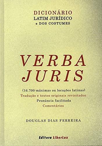 VERBA JURIS - DICIONARIO LATIM JURÍDICO E DOS COSTUMES  1 EDIÇÃO 2019 - FERREIRA