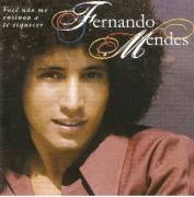 Fernando Mendes Você Não me Ensinou a Te Esquecer Grandes Sucessos Cd