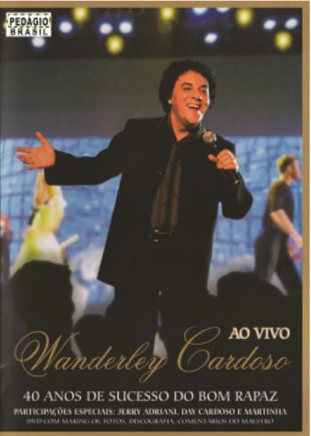 Wanderley Cardoso 40 Anos De Sucesso Do Bom Rapaz DVD