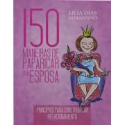 150 MANEIRAS DE PAPARICAR SUA ESPOSA