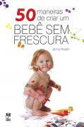 50 maneiras de criar um bebê sem frescura