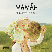 Mamãe, eu super te amo