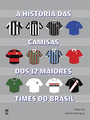 A história das camisas dos 12 maiores times do Brasil