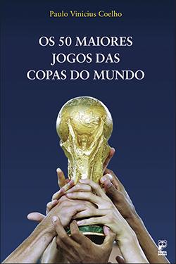 Os 50 maiores jogos das copas do mundo