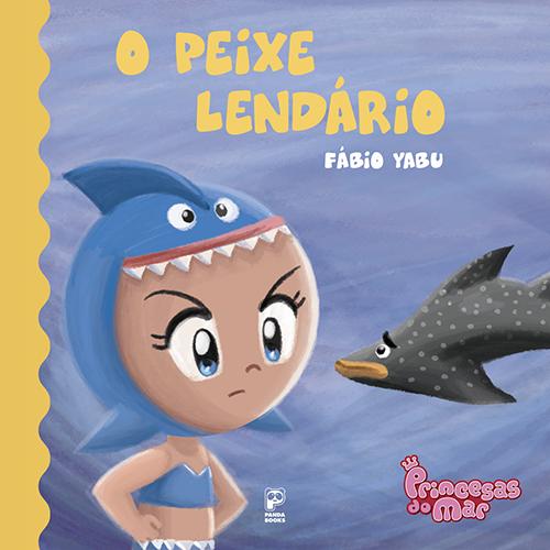Princesas do mar - O Peixe Lendário