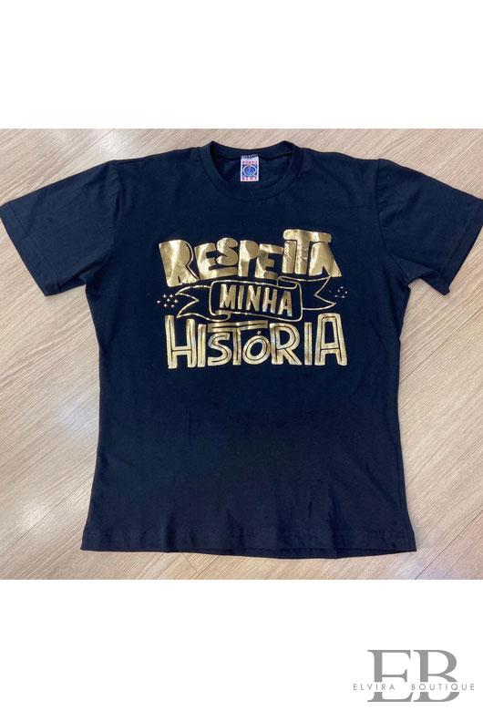 """T-SHIRT """"RESPEITA MINHA HISTÓRIA"""""""