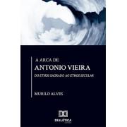 A arca de Antonio Vieira: do ethos sagrado ao ethos secular