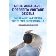 A boa, agradável e perfeita vontade de Deus: caminhando na estrada