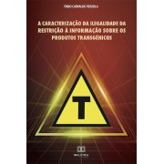 A caracterização da ilegalidade da restrição à informação sobre os produtos transgênicos