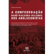 A Confederação Nagô-Macamba-Malunga dos abolicionistas: O movimento social abolicionista no Rio de Janeiro e as ações políticas de libertos e intelectuais n