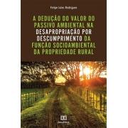 A dedução do valor do passivo ambiental na desapropriação por descumprimento da função socioambiental da propriedade rural