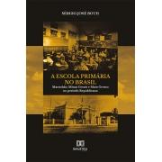 A Escola Primária no Brasil: Maranhão, Minas Gerais e Mato Grosso no período Republicano