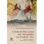 A festa do Bom Jesus dos Navegantes em Propriá-se: história de fé, espaço de relações sociais e laços culturais