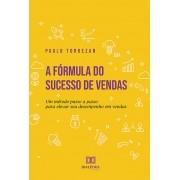 A fórmula do sucesso de vendas: um método passo a passo para elevar seu desempenho em vendas