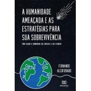 A humanidade ameaçada e as estratégias para sua sobrevivência: como salvar a humanidade das ameaças à sua extinção