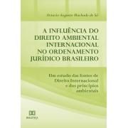 A influência do direito ambiental internacional no ordenamento jurídico brasileiro: um estudo das fontes de direito internacional e dos princípios ambientais