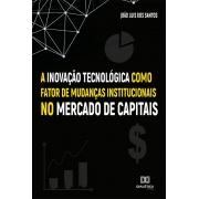 A Inovação Tecnológica como fator de mudanças institucionais no Mercado de Capitais