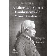 A Liberdade como Fundamento da Moral Kantiana: o Sistema Moral Kantiano