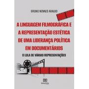 A linguagem filmográfica e a representação estética de uma liderança política em documentários: o Lula de várias representações