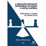 A mediação enquanto instrumento de acesso à justiça material: perfilhando o caminho da cultura de paz