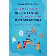 A música na alfabetização de crianças com Síndrome de Down: música como ferramenta pedagógica