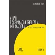 A não discriminação tributária internacional - Volume 1: uma perspectiva do Instituto no Brasil