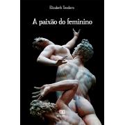 A paixão do feminino: elementos de metapsicologia para uma erótica feminina