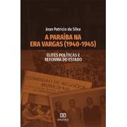 A Paraíba na Era Vargas (1940-1945): elites políticas e reforma do Estado