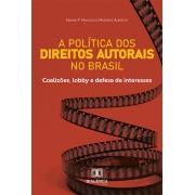 A política dos Direitos Autorais no Brasil: coalizões, lobby e defesa de interesses