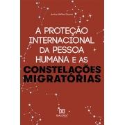 A proteção internacional da Pessoa Humana e as constelações migratórias