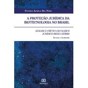 A proteção jurídica da biotecnologia no Brasil: análise e crítica do marco jurídico regulatório. Revista e atualizada