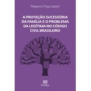 A Proteção Sucessória da Família e o Problema da Legítima no Código Civil Brasileiro