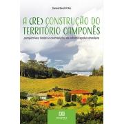 A (Re) construção do território camponês: perspectivas, limites e contradições da reforma agrária brasileira