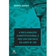 A reclamação constitucional e seu uso em face da ADPF n° 130