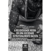 A religiosidade negra em uma sociedade estruturalmente racista: a liberdade de fé dos povos tradicionais de terreiro