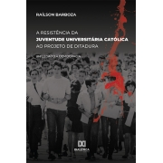 A resistência da juventude universitária católica ao projeto de Ditadura: um legado à democracia