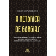 A Retórica de Górgias: considerações sobre o Górgias de Platão e sobre o Górgias histórico - reflexões sobre ontologia e linguagem