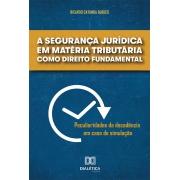 A segurança jurídica em matéria tributária como direito fundamental: peculiaridades da decadência em caso de simulação