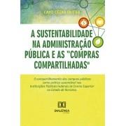 A sustentabilidade na administração pública e as ?compras compartilhadas?