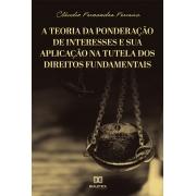 A teoria da ponderação de interesses e sua aplicação na tutela dos Direitos Fundamentais