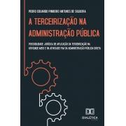 A terceirização na administração pública: possibilidade jurídica de aplicação da terceirização na atividade-meio e na atividade-fim da administrativa