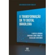 A transformação da TV Digital brasileira: o uso de licenças criativas como forma de socializar conteúdos