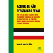 Acordo de Não Persecução Penal: uma análise de sua eficiência como instrumento consensual de resolução de conflitos penais